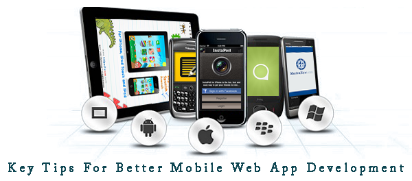 Key Tips For Better Mobile Web App Development