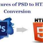 PSD to HTML Conversion Features That Keep Your Site Refreshed
