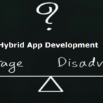 Peeping Into The Advantages and Drawbacks of Hybrid App Development
