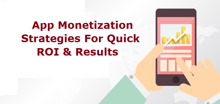 App Monetization Strategies For Quick ROI & Results