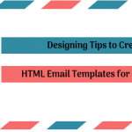 3 Design Tips To Create Compelling HTML Email Templates For Your Campaign