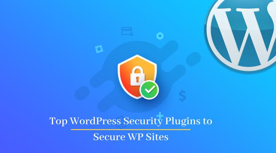 Top WordPress Security Plugins to Secure WP Sites