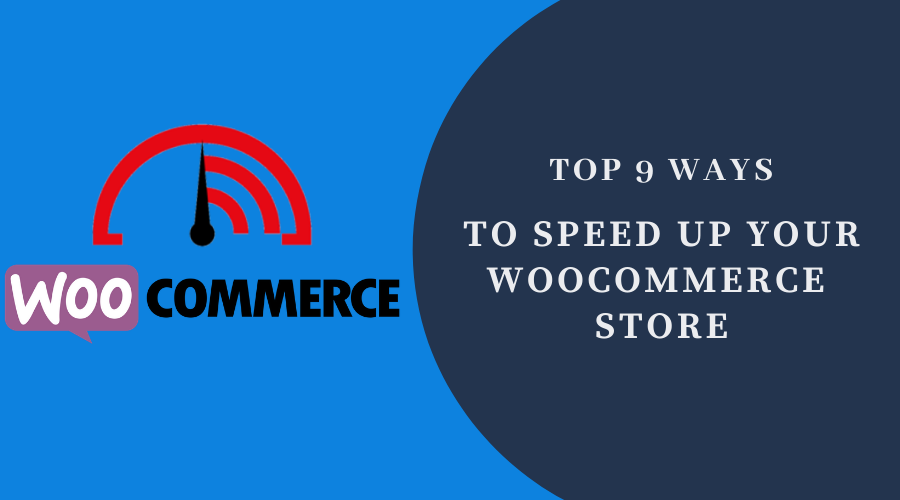 9 Ways to Speed Up Your WooCommerce Stores