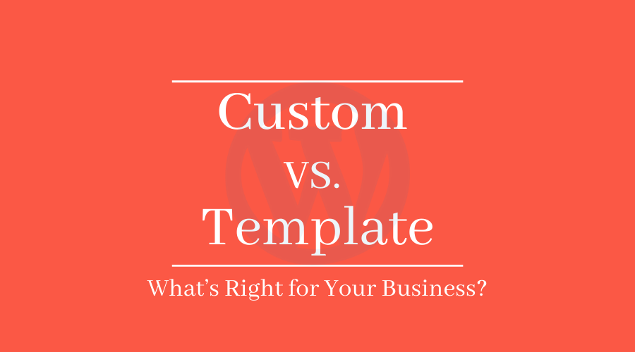 Custom WordPress Site vs Template Website