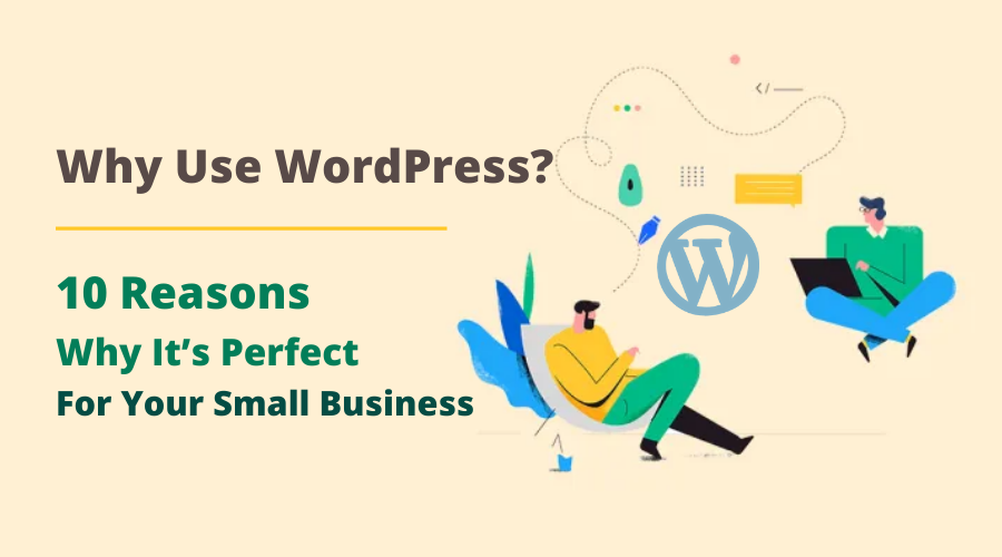 Why Use WordPress_ 10 Reasons Why It's Perfect For Your Small Business