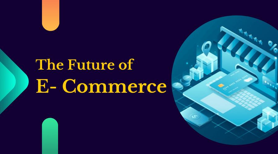 The Future of E- Commerce
