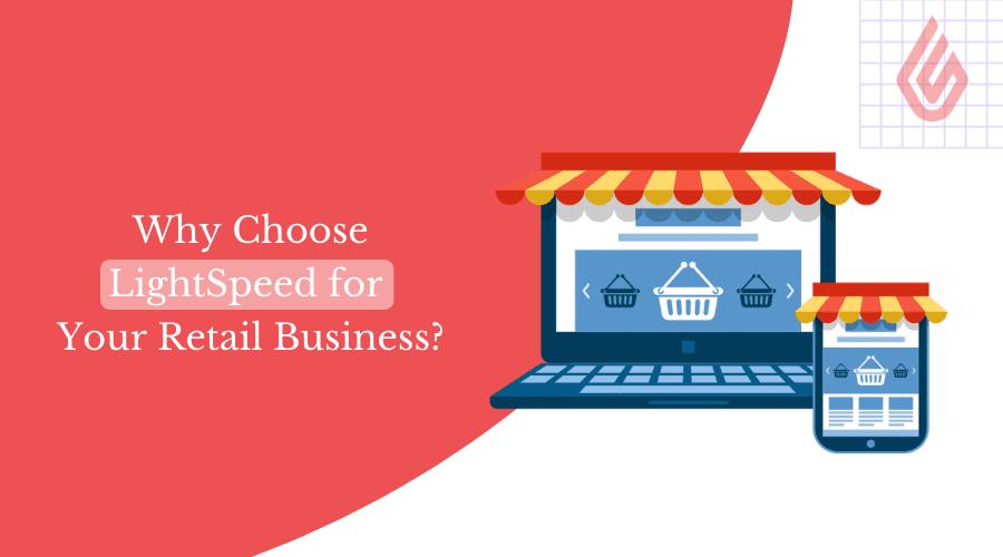 Choose LightSpeed for Retail Business_