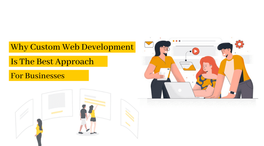 Why Custom Web Development Is The Best Approach For Businesses