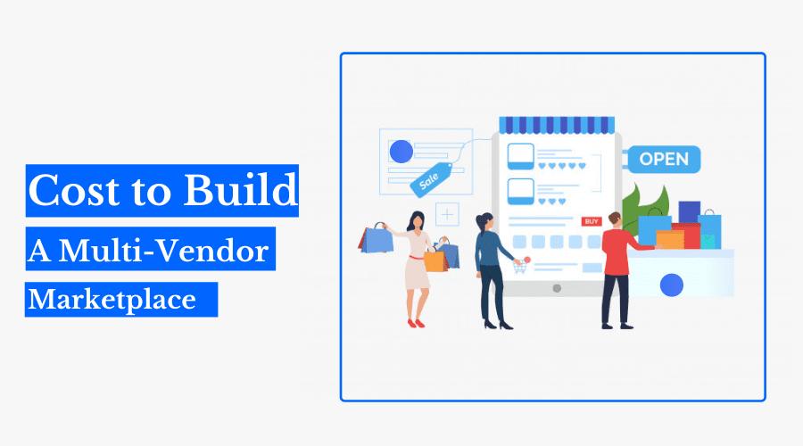 Cost to Build a Multi-Vendor Marketplace