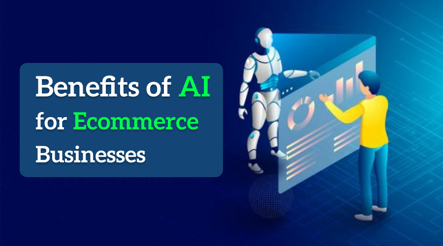 Benefits of AI for Ecommerce Businesses