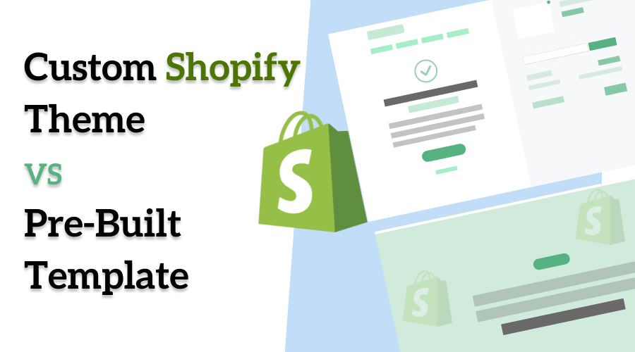 Custom Theme v/s Pre-built Shopify Theme